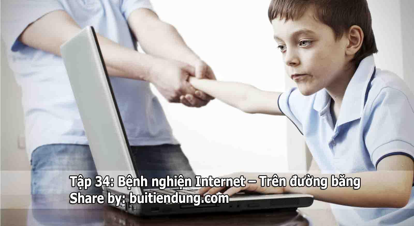 Tập 34: Bệnh nghiện Internet – Trên đường băng